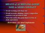 means of achieving good soil to seed contact