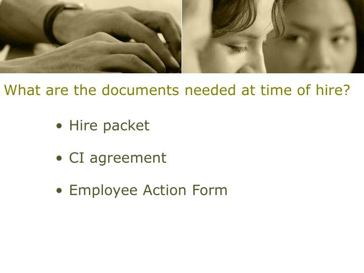 What are the documents needed at time of hire?