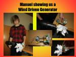 manuel showing us a wind driven generator