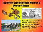 the history of using flowing water as a source of energy