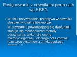 post powanie z cewnikami perm cath wg ebpg