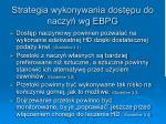 strategia wykonywania dost pu do naczy wg ebpg