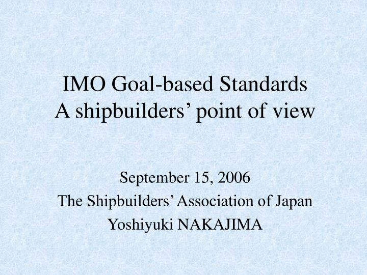 imo goal based standards a shipbuilders point of view n.