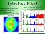 surface bias of di jets