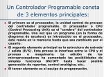 un controlador programable consta de 3 elementos principales