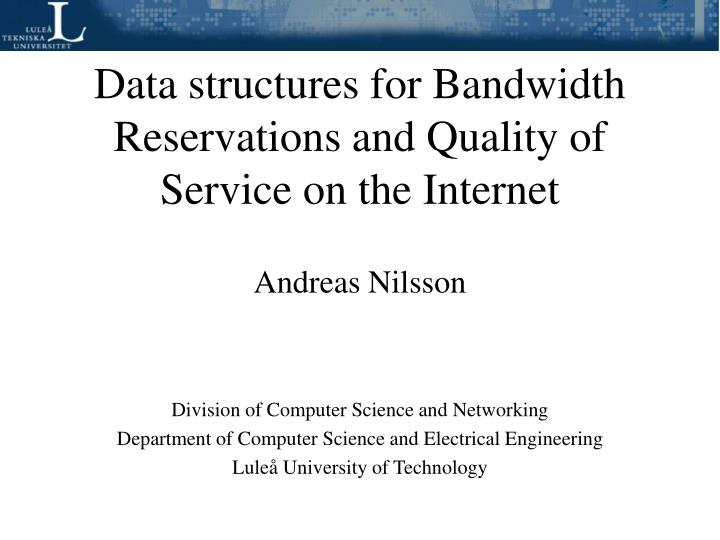 data structures for bandwidth reservations and quality of service on the internet n.