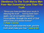 obedience to the truth makes men free not something less than the truth