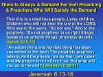 there is always a demand for soft preaching preachers who will satisfy the demand