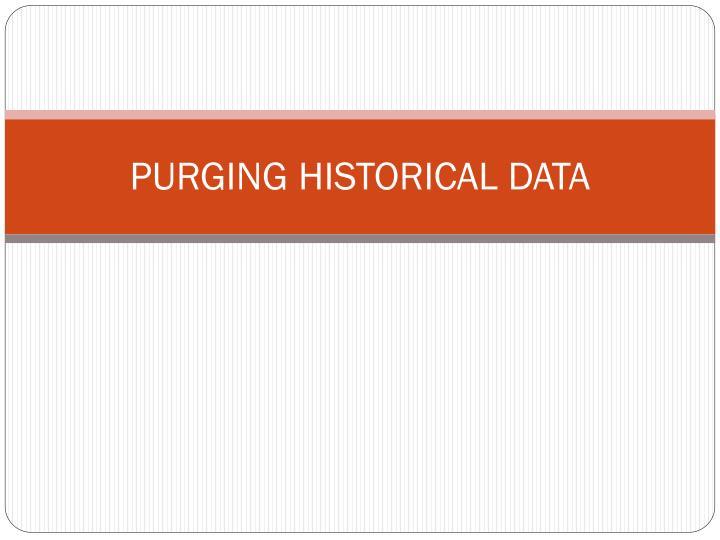 PURGING HISTORICAL DATA