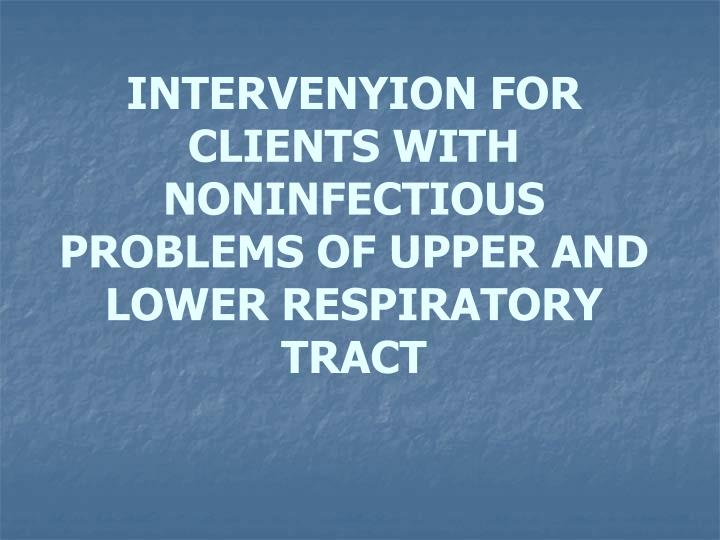 intervenyion for clients with noninfectious problems of upper and lower respiratory tract n.