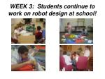 week 3 students continue to work on robot design at school