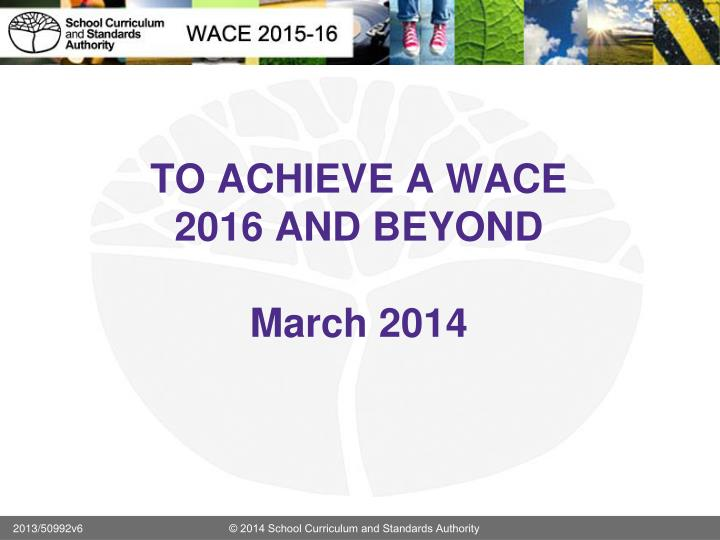to achieve a wace 2016 and beyond march 2014 n.