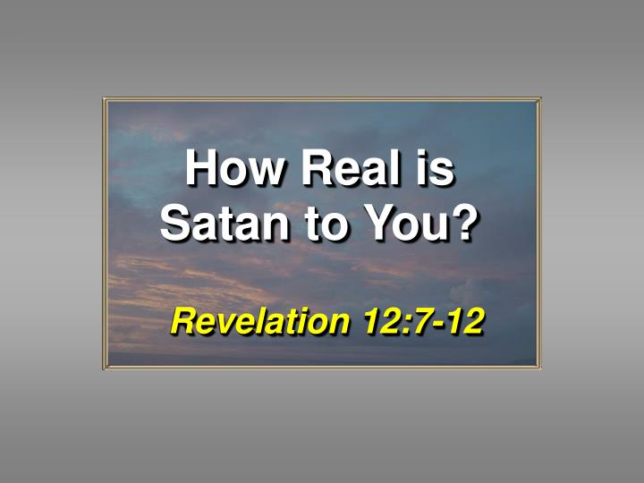 how real is satan to you n.