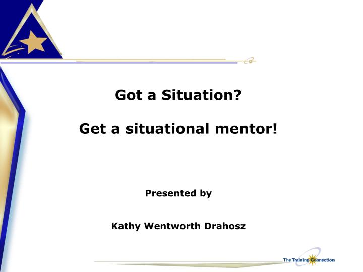 got a situation get a situational mentor presented by kathy wentworth drahosz n.