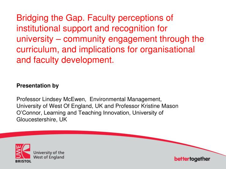 Bridging the Gap. Faculty perceptions of institutional support and recognition for university – co...