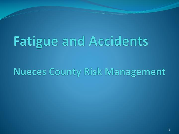 fatigue and accidents nueces county risk management n.