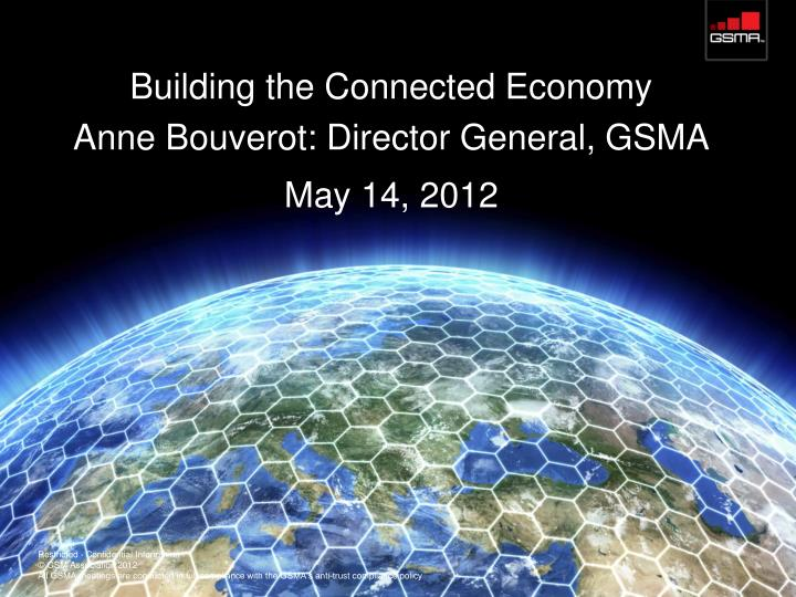 building the connected economy anne bouverot director general gsma may 14 2012 n.