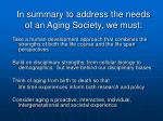 in summary to address the needs of an aging society we must