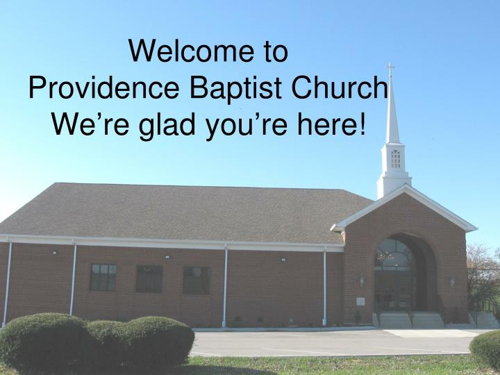 welcome to providence baptist church we re glad you re here n.