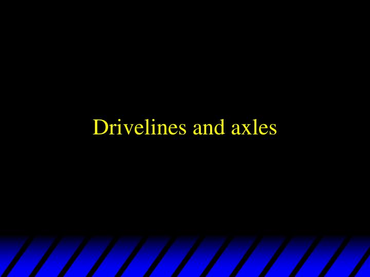 drivelines and axles n.