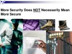 more security does not necessarily mean more secure