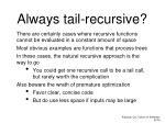 always tail recursive