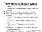 how to build bigger types