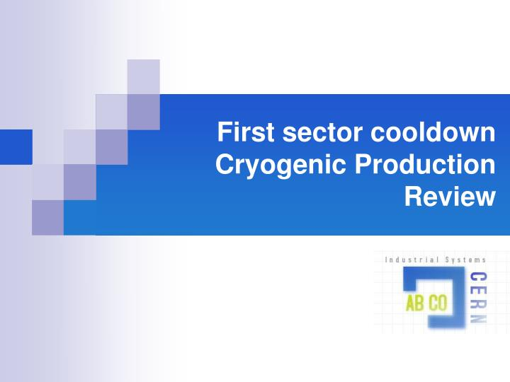 first sector cooldown cryogenic production review n.