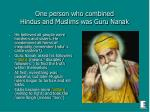 one person who combined hindus and muslims was guru nanak