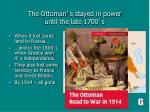 the ottoman s stayed in power until the late 1700 s