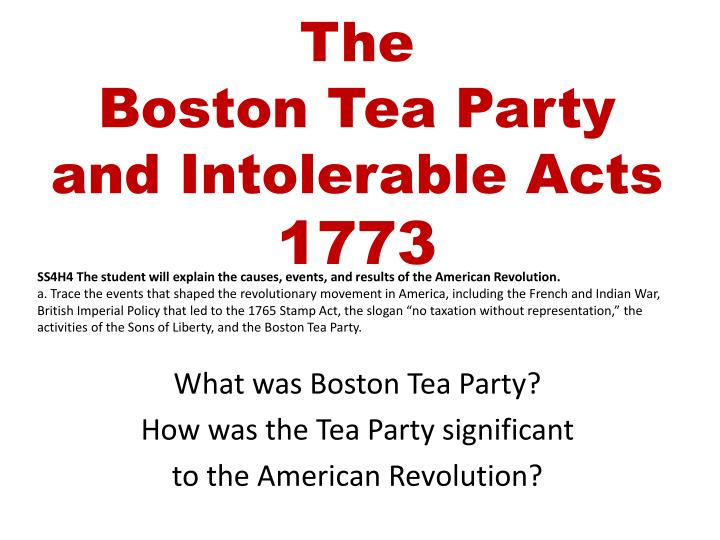 The Boston Tea Partyand Intolerable Acts1773