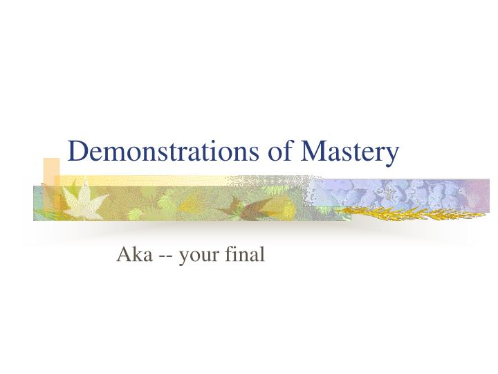 demonstrations of mastery n.