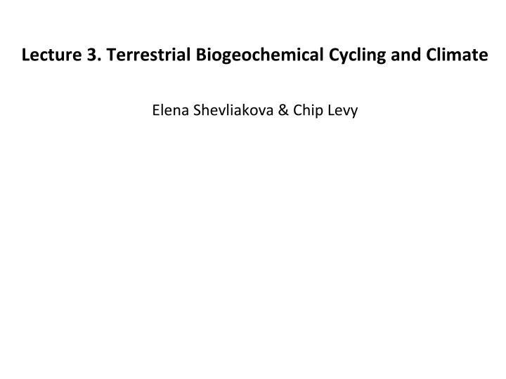 lecture 3 terrestrial biogeochemical cycling and climate elena shevliakova chip levy n.