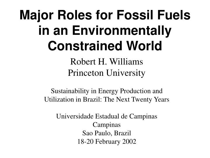 major roles for fossil fuels in an environmentally constrained world n.