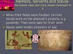 farmers servants and slaves the lowest class and most people belonged to it