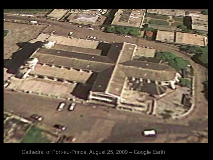 Cathedral of Port-au-Prince, August 25, 2009 – Google Earth
