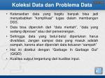 koleksi data dan problema data
