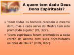 a quem tem dado deus dons espirituais1