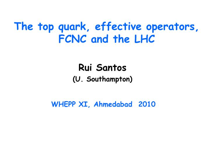 the top quark effective operators fcnc and the lhc n.