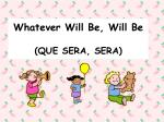 whatever will be will be que sera sera