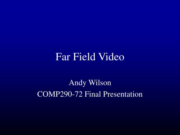 far field video n.