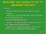 how are you going to do it incident tactics