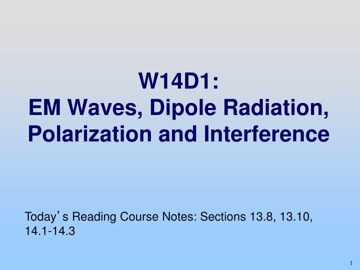 w14d1 em waves dipole radiation polarization and interference n.