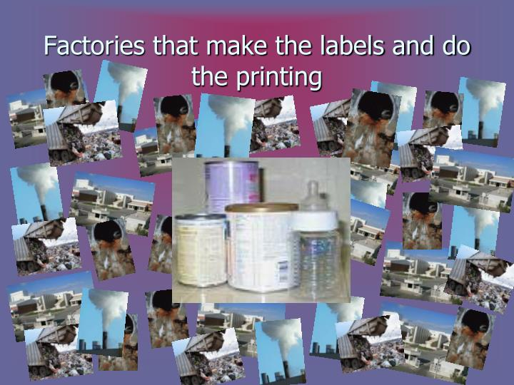 Factories that make the labels and do the printing