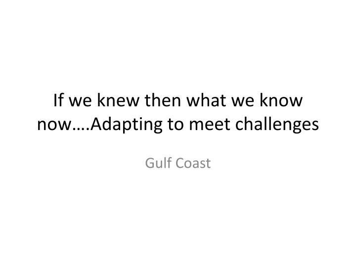 if we knew then what we know now adapting to meet challenges n.