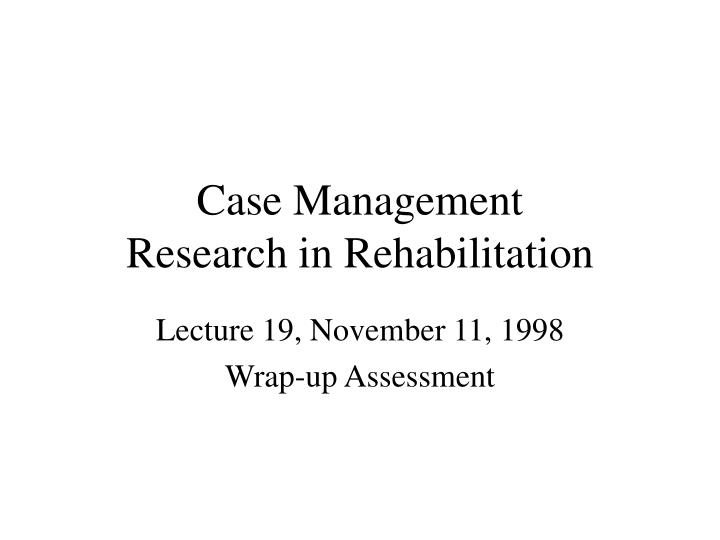 case management research in rehabilitation n.