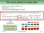 put more plates to some pies