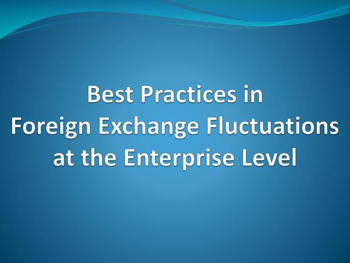 best practices in foreign exchange fluctuations at the enterprise level n.