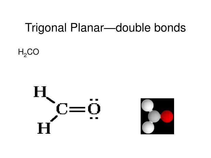 Trigonal Planar—double bonds