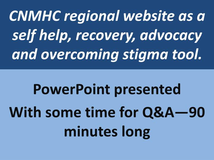 cnmhc regional website as a self help recovery advocacy and overcoming stigma tool n.